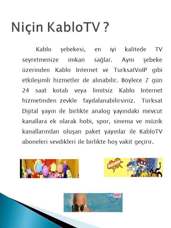 Kablo şebekesi, en iyi kalitede TV seyretmenize imkan sağlar.