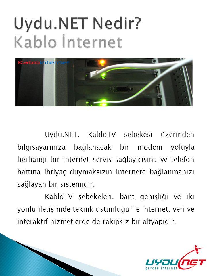 Uydu.NET, KabloTV şebekesi üzerinden bilgisayarınıza bağlanacak bir modem yoluyla herhangi bir internet servis sağlayıcısına ve telefon hattına ihtiyaç duymaksızın internete bağlanmanızı sağlayan bir sistemidir.