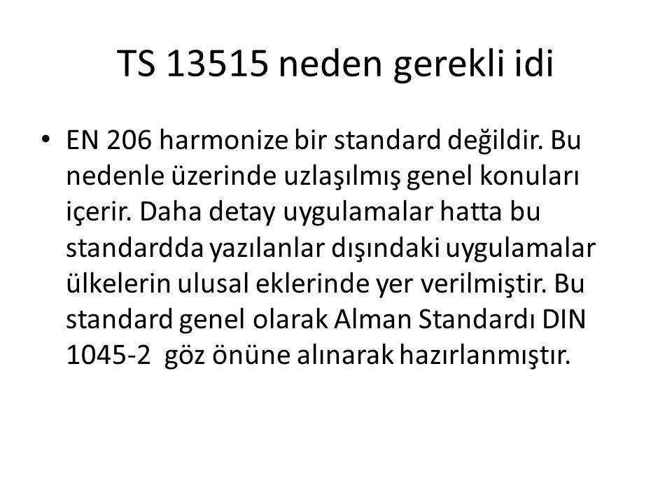 TS 13515 neden gerekli idi • EN 206 harmonize bir standard değildir. Bu nedenle üzerinde uzlaşılmış genel konuları içerir. Daha detay uygulamalar hatt