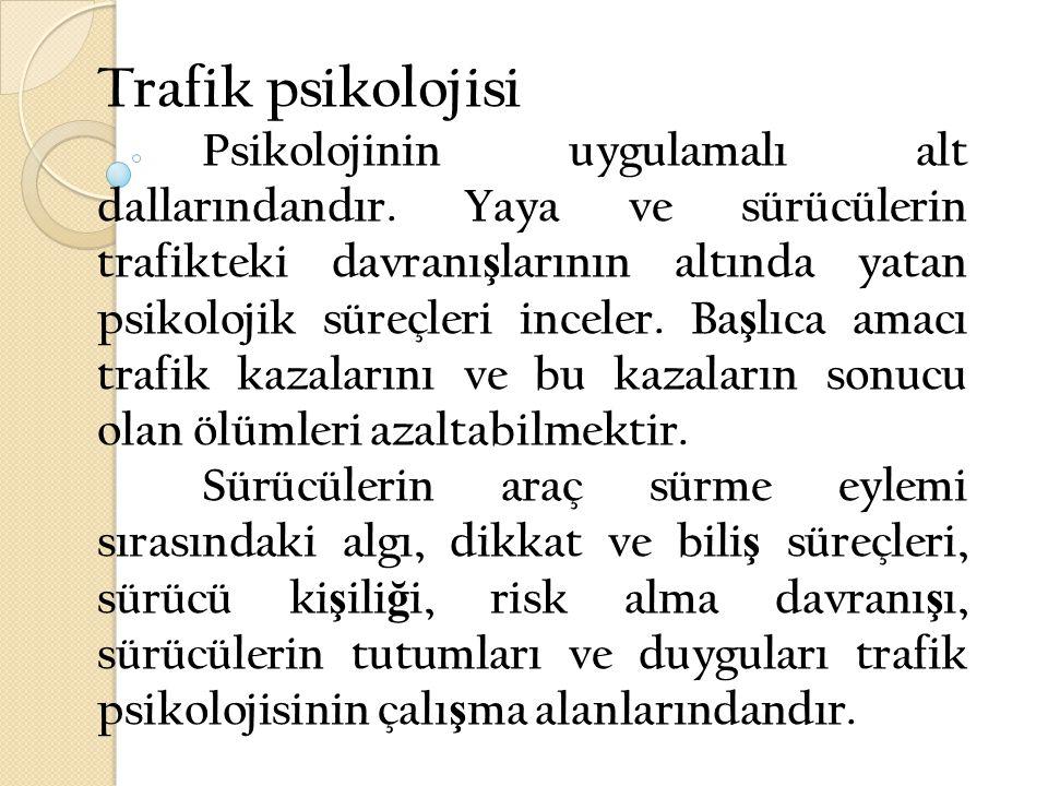 Trafik psikolojisi Psikolojinin uygulamalı alt dallarındandır. Yaya ve sürücülerin trafikteki davranı ş larının altında yatan psikolojik süreçleri inc
