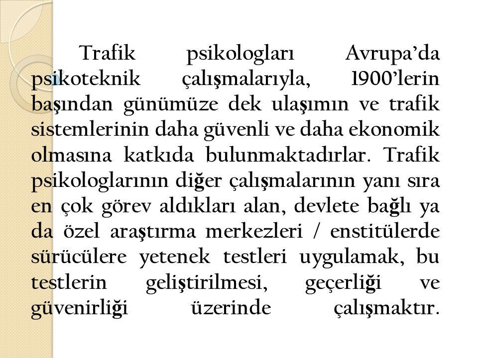 Trafik psikologları Avrupa'da psikoteknik çalı ş malarıyla, 1900'lerin ba ş ından günümüze dek ula ş ımın ve trafik sistemlerinin daha güvenli ve daha