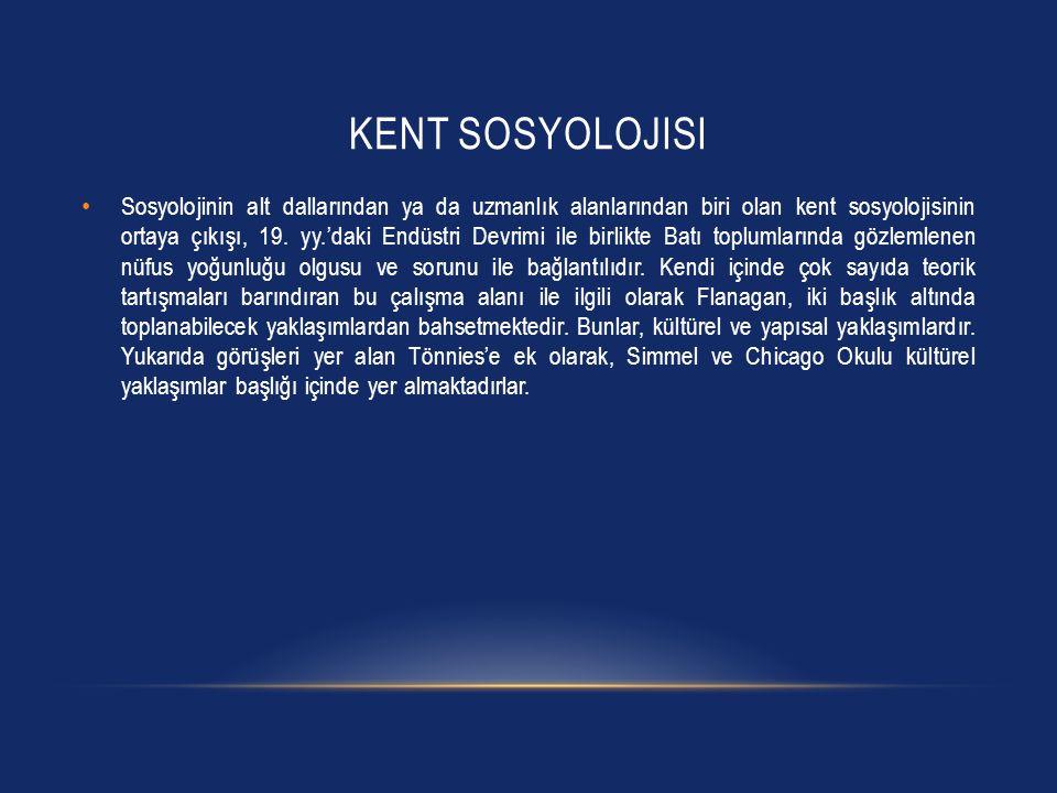 KENT SOSYOLOJISI • Sosyolojinin alt dallarından ya da uzmanlık alanlarından biri olan kent sosyolojisinin ortaya çıkışı, 19. yy.'daki Endüstri Devrimi