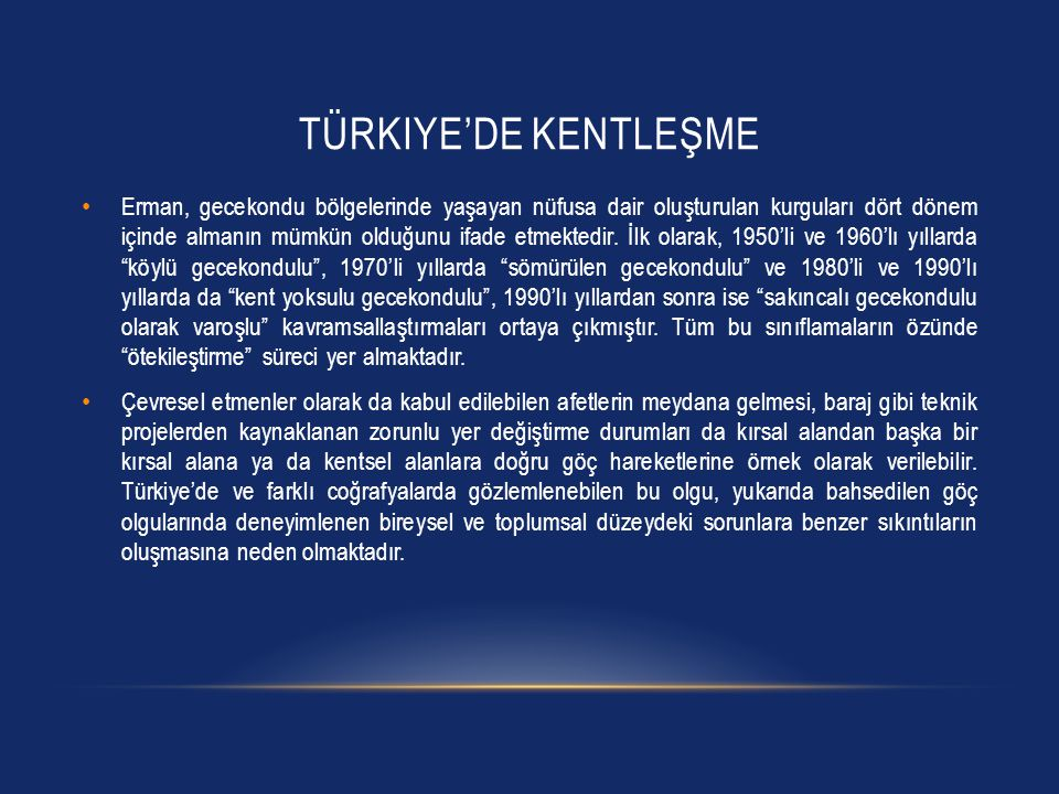TÜRKIYE'DE KENTLEŞME • Erman, gecekondu bölgelerinde yaşayan nüfusa dair oluşturulan kurguları dört dönem içinde almanın mümkün olduğunu ifade etmekte