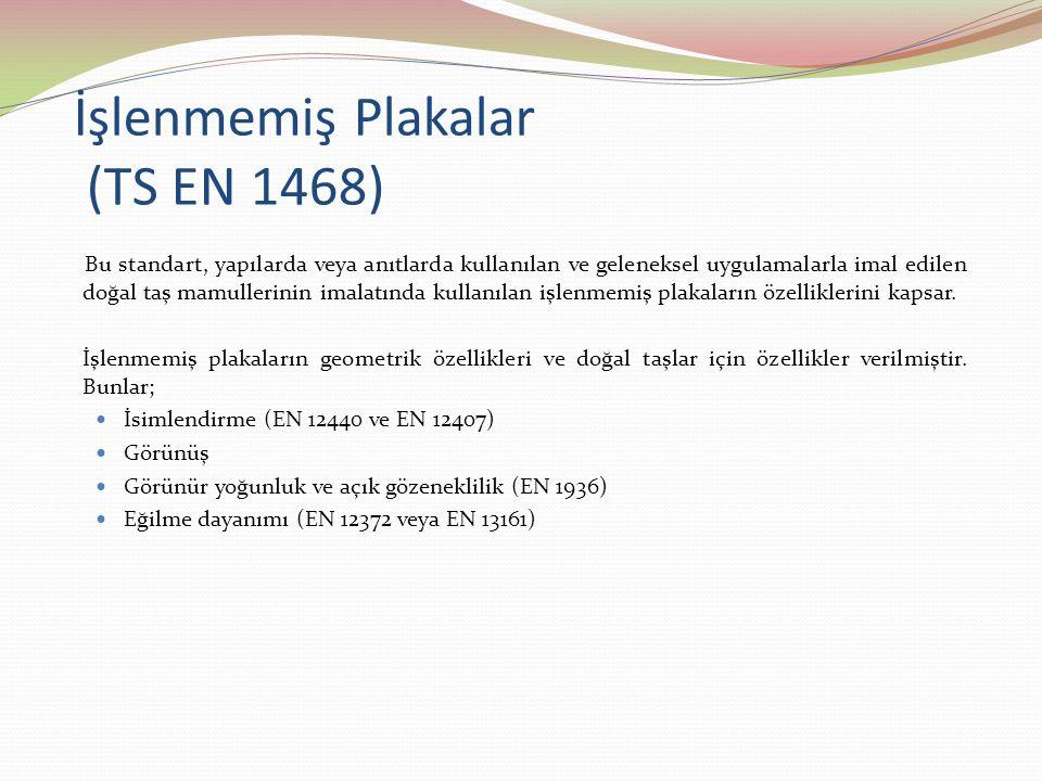 İşlenmemiş Plakalar (TS EN 1468) Bu standart, yapılarda veya anıtlarda kullanılan ve geleneksel uygulamalarla imal edilen doğal taş mamullerinin imala