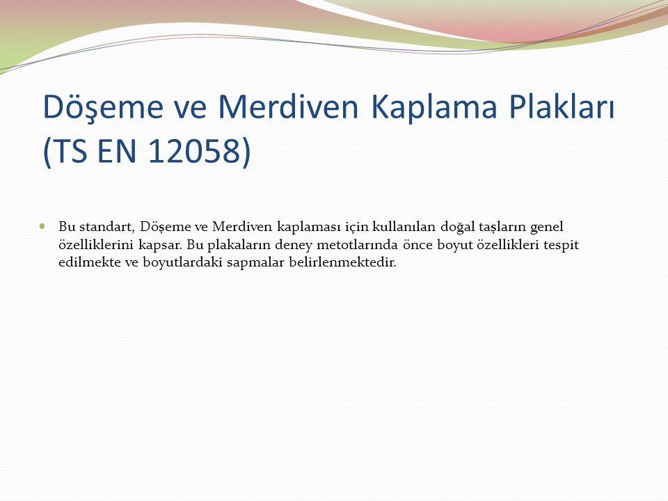 Döşeme ve Merdiven Kaplama Plakları (TS EN 12058)  Petrografik Tanımlama (EN 12407)  Yüzey Görünüş (Taşın rengi, damarları, dokusu vb.