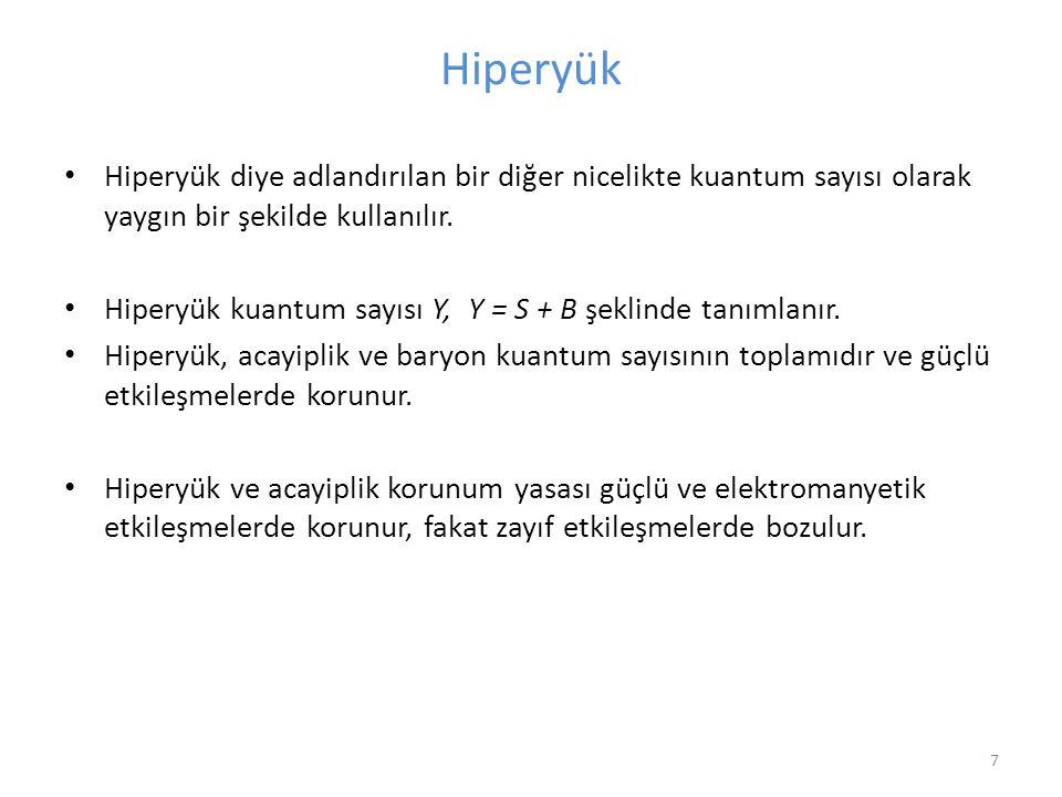 7 Hiperyük • Hiperyük diye adlandırılan bir diğer nicelikte kuantum sayısı olarak yaygın bir şekilde kullanılır. • Hiperyük kuantum sayısı Y, Y = S +