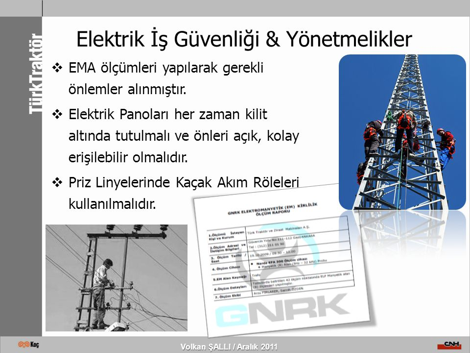 Volkan ŞALLI / Aralık 2011 Elektrik İş Güvenliği & Yönetmelikler  EMA ölçümleri yapılarak gerekli önlemler alınmıştır.  Elektrik Panoları her zaman