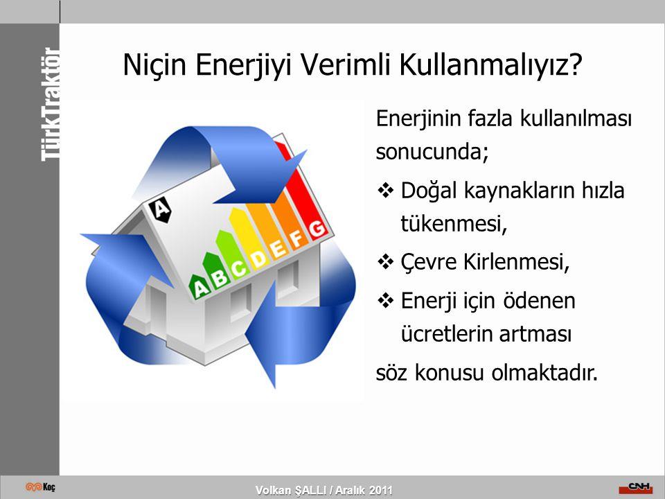 Volkan ŞALLI / Aralık 2011 Niçin Enerjiyi Verimli Kullanmalıyız? Enerjinin fazla kullanılması sonucunda;  Doğal kaynakların hızla tükenmesi,  Çevre