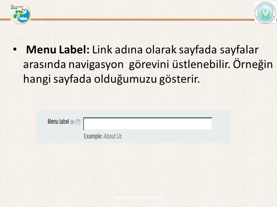 • Menu Label: Link adına olarak sayfada sayfalar arasında navigasyon görevini üstlenebilir. Örneğin hangi sayfada olduğumuzu gösterir. Bilgi İşlem Dai