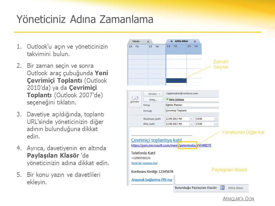 Yöneticiniz Adına Zamanlama 1.Outlook'u açın ve yöneticinizin takvimini bulun. 2.Bir zaman seçin ve sonra Outlook araç çubuğunda Yeni Çevrimiçi Toplan