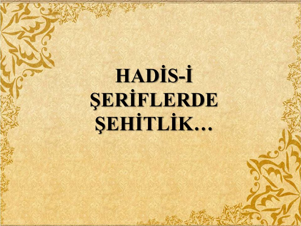 HADİS-İ ŞERİFLERDE ŞEHİTLİK…