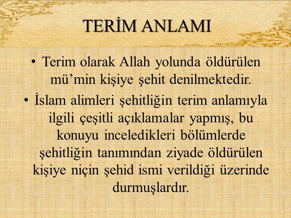 • Terim olarak Allah yolunda öldürülen mü'min kişiye şehit denilmektedir. • İslam alimleri şehitliğin terim anlamıyla ilgili çeşitli açıklamalar yapmı