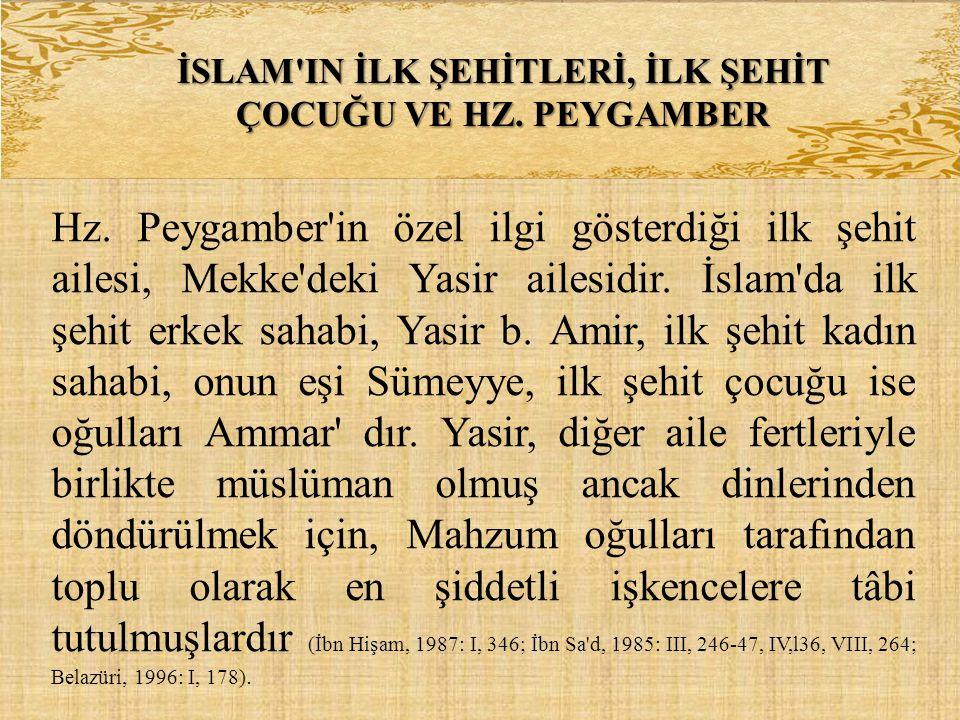 İSLAM'IN İLK ŞEHİTLERİ, İLK ŞEHİT ÇOCUĞU VE HZ. PEYGAMBER Hz. Peygamber'in özel ilgi gösterdiği ilk şehit ailesi, Mekke'deki Yasir ailesidir. İslam'da