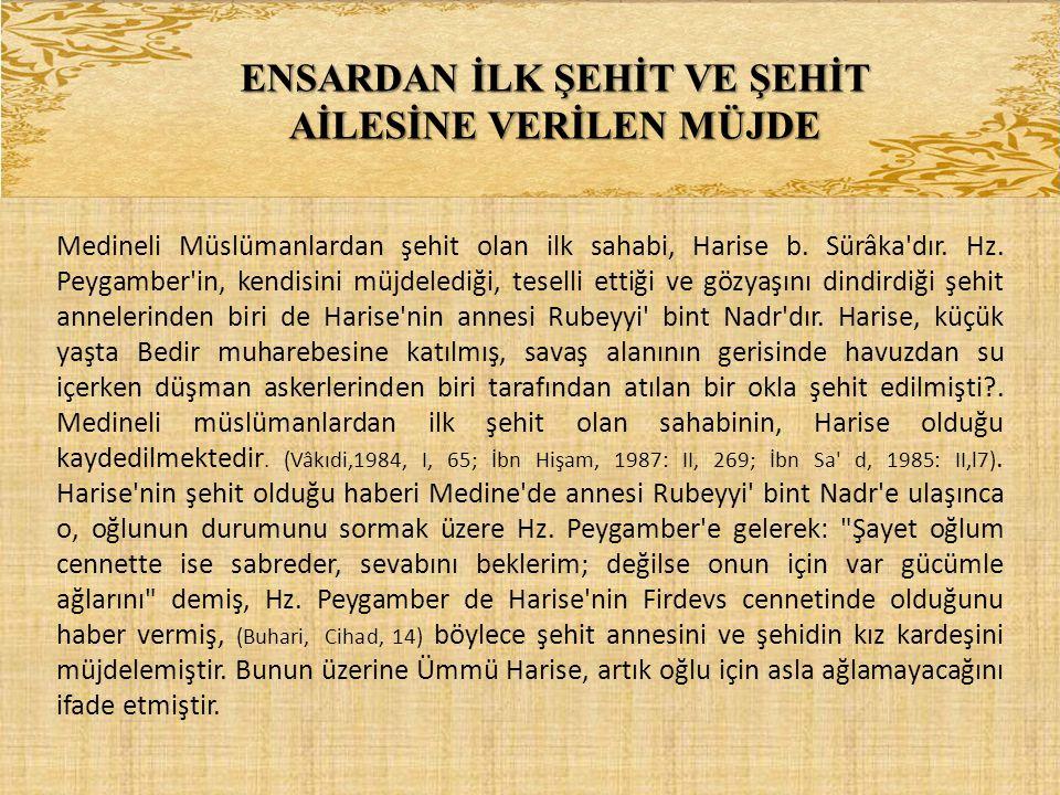 ENSARDAN İLK ŞEHİT VE ŞEHİT AİLESİNE VERİLEN MÜJDE Medineli Müslümanlardan şehit olan ilk sahabi, Harise b. Sürâka'dır. Hz. Peygamber'in, kendisini mü