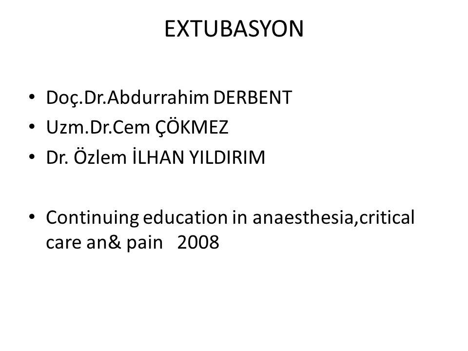 Extubasyon nerede yapılmalı.• İngilterede %65-91 ekstübasyon ameliyathanede yapılıyor.