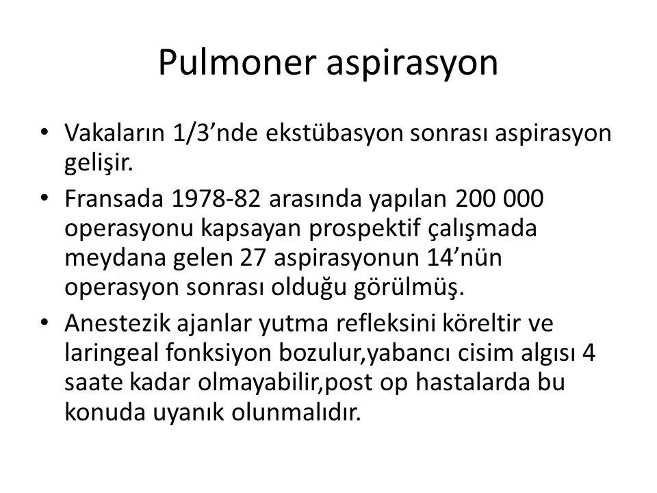 Pulmoner aspirasyon • Vakaların 1/3'nde ekstübasyon sonrası aspirasyon gelişir. • Fransada 1978-82 arasında yapılan 200 000 operasyonu kapsayan prospe