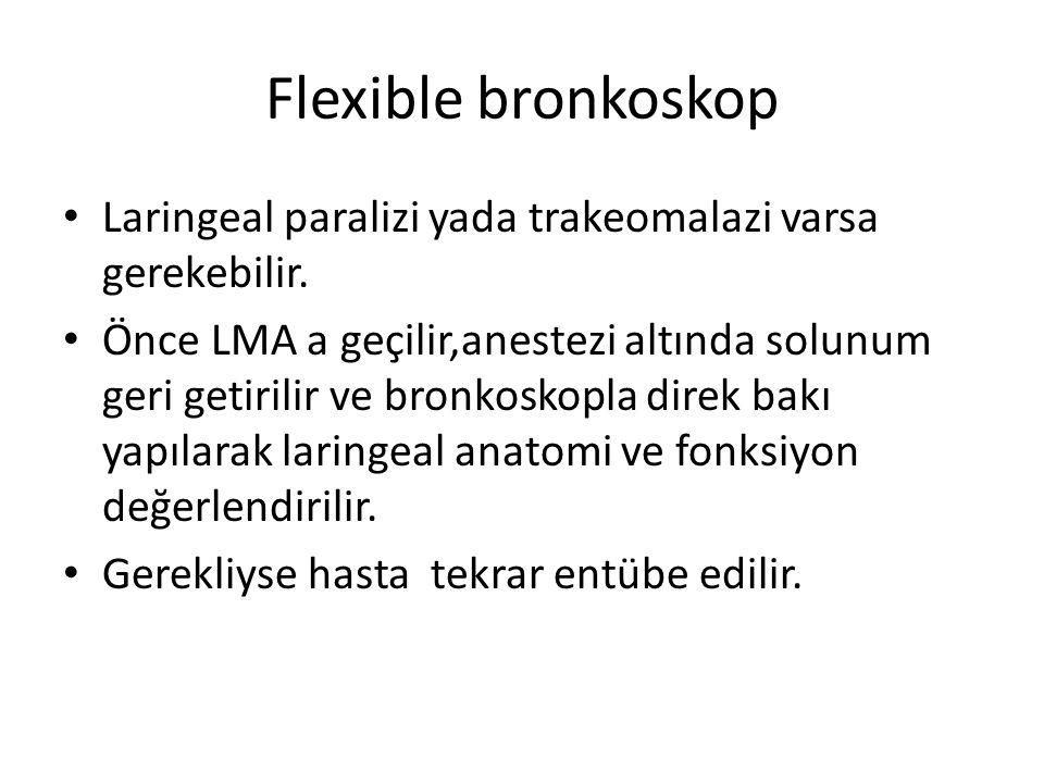 Flexible bronkoskop • Laringeal paralizi yada trakeomalazi varsa gerekebilir. • Önce LMA a geçilir,anestezi altında solunum geri getirilir ve bronkosk