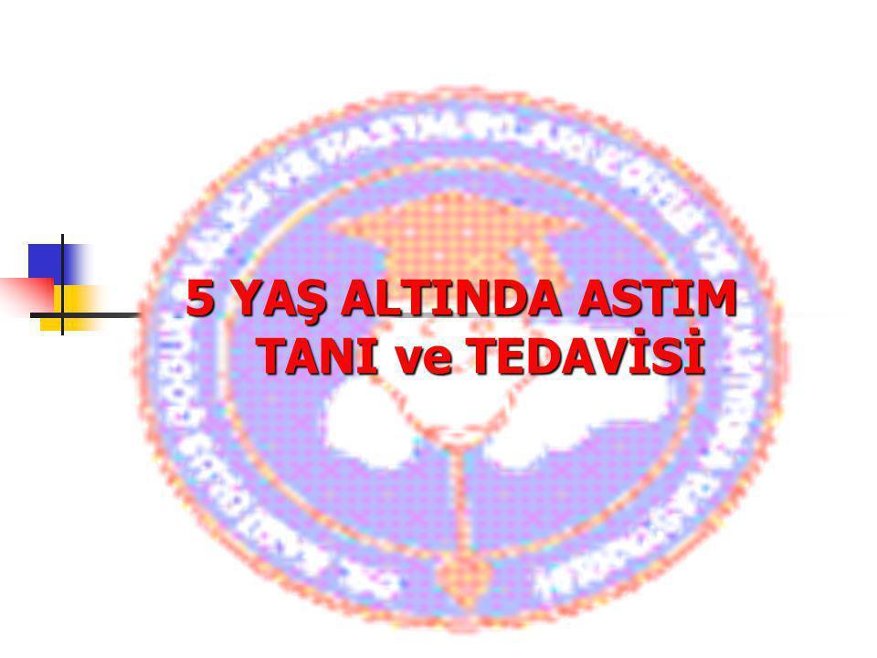 5 YAŞ ALTINDA ASTIM TANI ve TEDAVİSİ