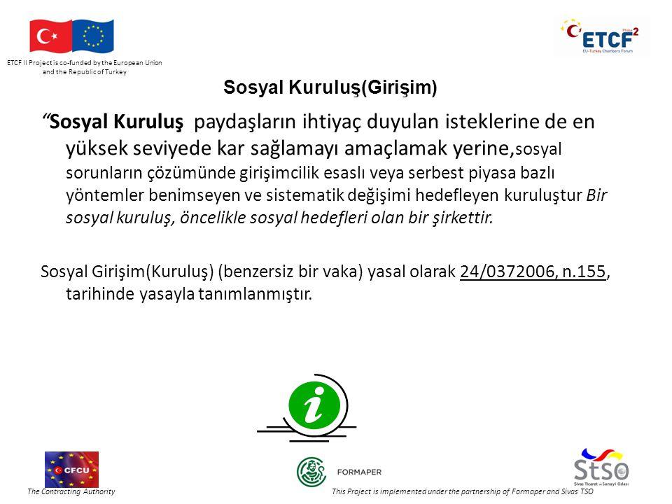ETCF II Project is co-funded by the European Union and the Republic of Turkey The Contracting Authority This Project is implemented under the partnership of Formaper and Sivas TSO Sosyal Kuruluş(Girişim) Sosyal Kuruluş paydaşların ihtiyaç duyulan isteklerine de en yüksek seviyede kar sağlamayı amaçlamak yerine, sosyal sorunların çözümünde girişimcilik esaslı veya serbest piyasa bazlı yöntemler benimseyen ve sistematik değişimi hedefleyen kuruluştur Bir sosyal kuruluş, öncelikle sosyal hedefleri olan bir şirkettir.