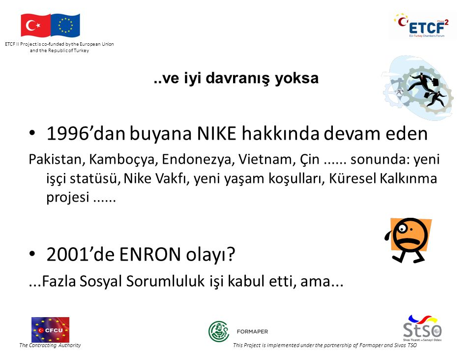 ETCF II Project is co-funded by the European Union and the Republic of Turkey The Contracting Authority This Project is implemented under the partnership of Formaper and Sivas TSO..ve iyi davranış yoksa • 1996'dan buyana NIKE hakkında devam eden Pakistan, Kamboçya, Endonezya, Vietnam, Çin......