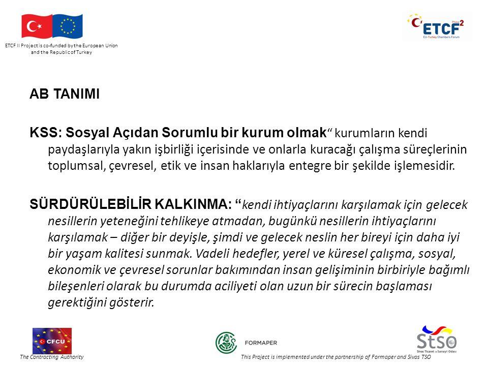 ETCF II Project is co-funded by the European Union and the Republic of Turkey The Contracting Authority This Project is implemented under the partnership of Formaper and Sivas TSO AB TANIMI KSS: Sosyal Açıdan Sorumlu bir kurum olmak kurumların kendi paydaşlarıyla yakın işbirliği içerisinde ve onlarla kuracağı çalışma süreçlerinin toplumsal, çevresel, etik ve insan haklarıyla entegre bir şekilde işlemesidir.