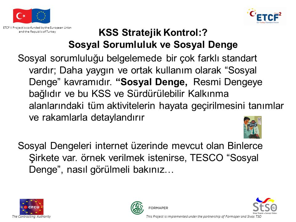 ETCF II Project is co-funded by the European Union and the Republic of Turkey The Contracting Authority This Project is implemented under the partnership of Formaper and Sivas TSO KSS Stratejik Kontrol:.