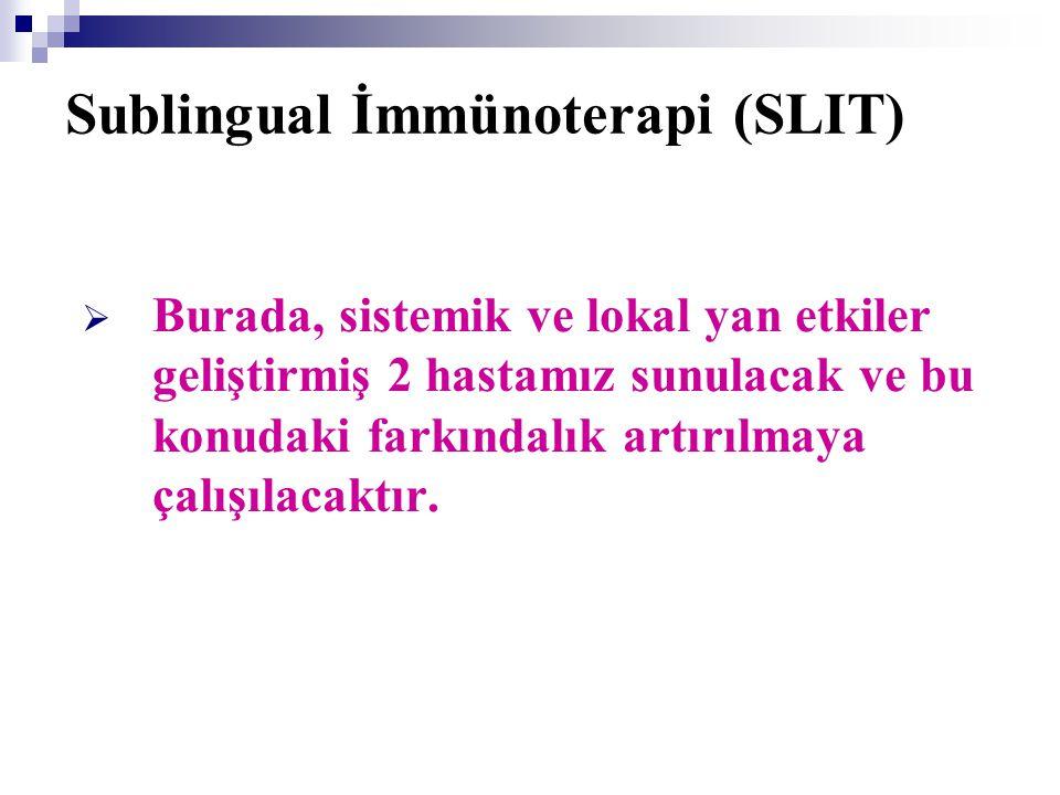 Sublingual İmmünoterapi (SLIT)  Burada, sistemik ve lokal yan etkiler geliştirmiş 2 hastamız sunulacak ve bu konudaki farkındalık artırılmaya çalışıl