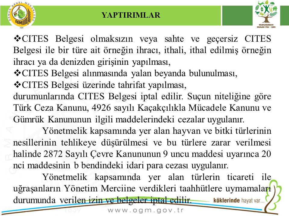16/12/2010 Kurumsal Kimlik 38 YAPTIRIMLAR  CITES Belgesi olmaksızın veya sahte ve geçersiz CITES Belgesi ile bir türe ait örneğin ihracı, ithali, ith