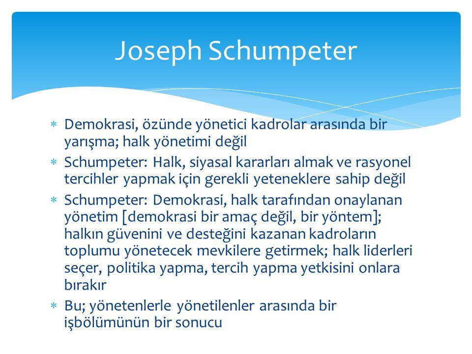  Demokrasi, özünde yönetici kadrolar arasında bir yarışma; halk yönetimi değil  Schumpeter: Halk, siyasal kararları almak ve rasyonel tercihler yapm