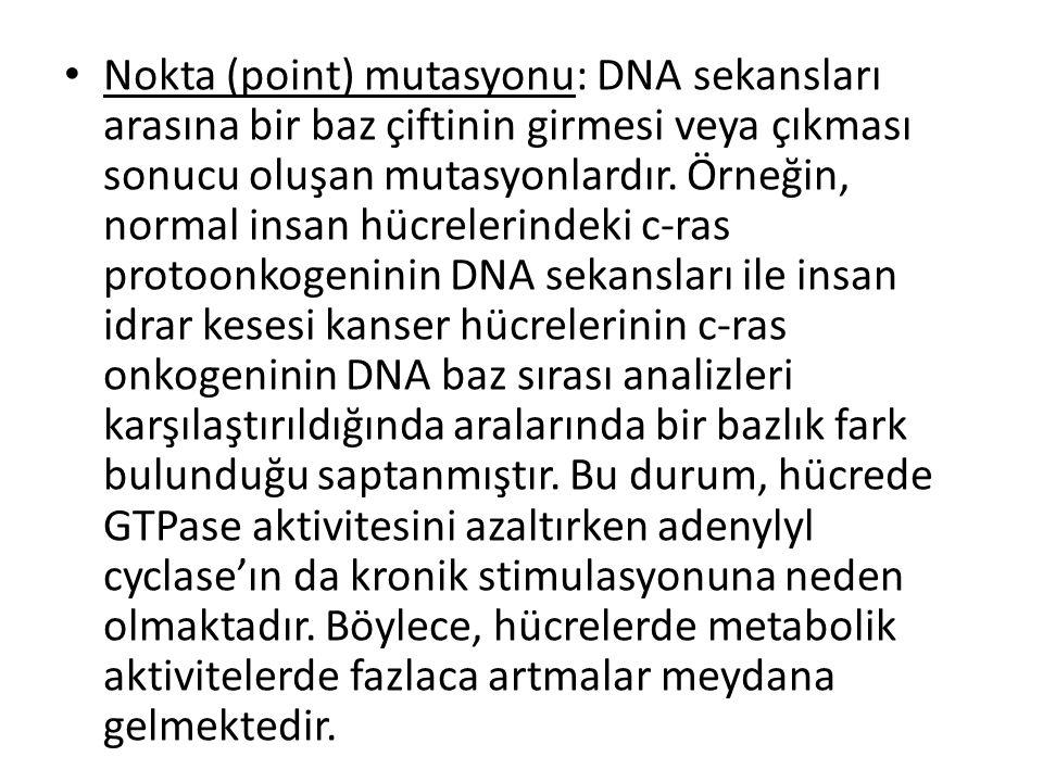 • Nokta (point) mutasyonu: DNA sekansları arasına bir baz çiftinin girmesi veya çıkması sonucu oluşan mutasyonlardır. Örneğin, normal insan hücrelerin