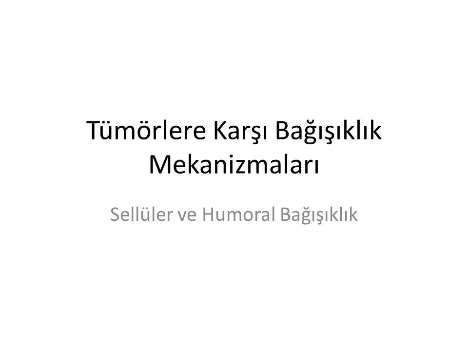 Tümörlere Karşı Bağışıklık Mekanizmaları Sellüler ve Humoral Bağışıklık