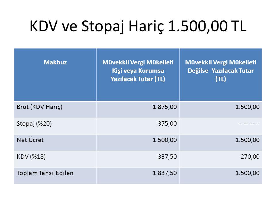 KDV ve Stopaj Hariç 1.500,00 TL MakbuzMüvekkil Vergi Mükellefi Kişi veya Kurumsa Yazılacak Tutar (TL) Müvekkil Vergi Mükellefi Değilse Yazılacak Tutar