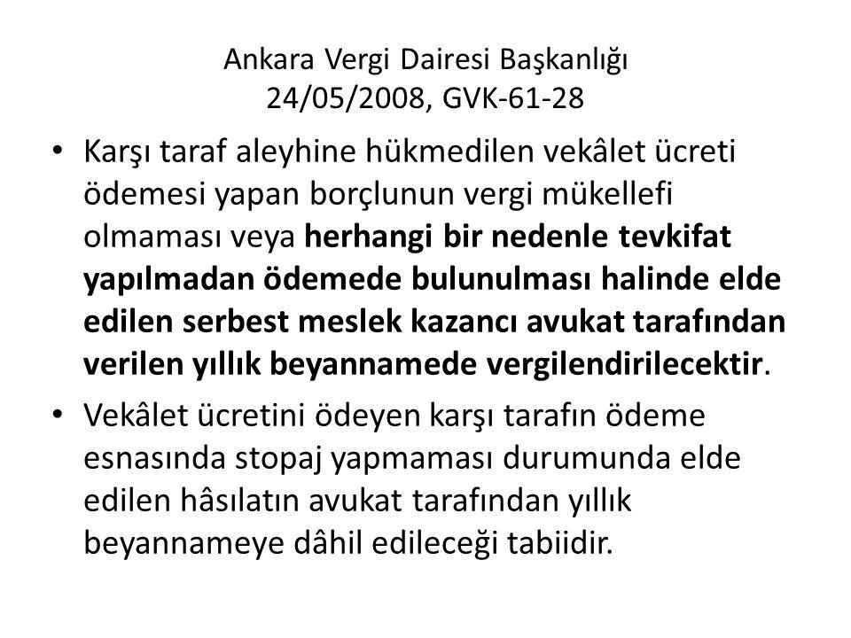 Ankara Vergi Dairesi Başkanlığı 24/05/2008, GVK-61-28 • Karşı taraf aleyhine hükmedilen vekâlet ücreti ödemesi yapan borçlunun vergi mükellefi olmamas