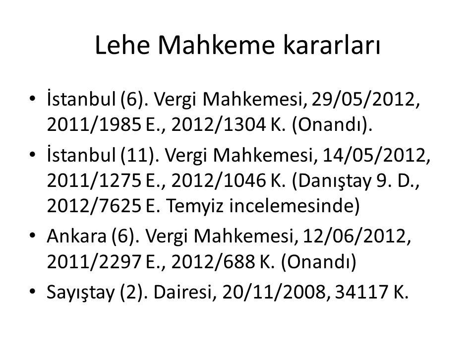Lehe Mahkeme kararları • İstanbul (6). Vergi Mahkemesi, 29/05/2012, 2011/1985 E., 2012/1304 K. (Onandı). • İstanbul (11). Vergi Mahkemesi, 14/05/2012,