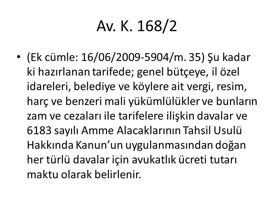 Av. K. 168/2 • (Ek cümle: 16/06/2009-5904/m. 35) Şu kadar ki hazırlanan tarifede; genel bütçeye, il özel idareleri, belediye ve köylere ait vergi, res