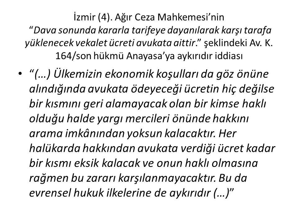"""İzmir (4). Ağır Ceza Mahkemesi'nin """"Dava sonunda kararla tarifeye dayanılarak karşı tarafa yüklenecek vekalet ücreti avukata aittir."""" şeklindeki Av. K"""