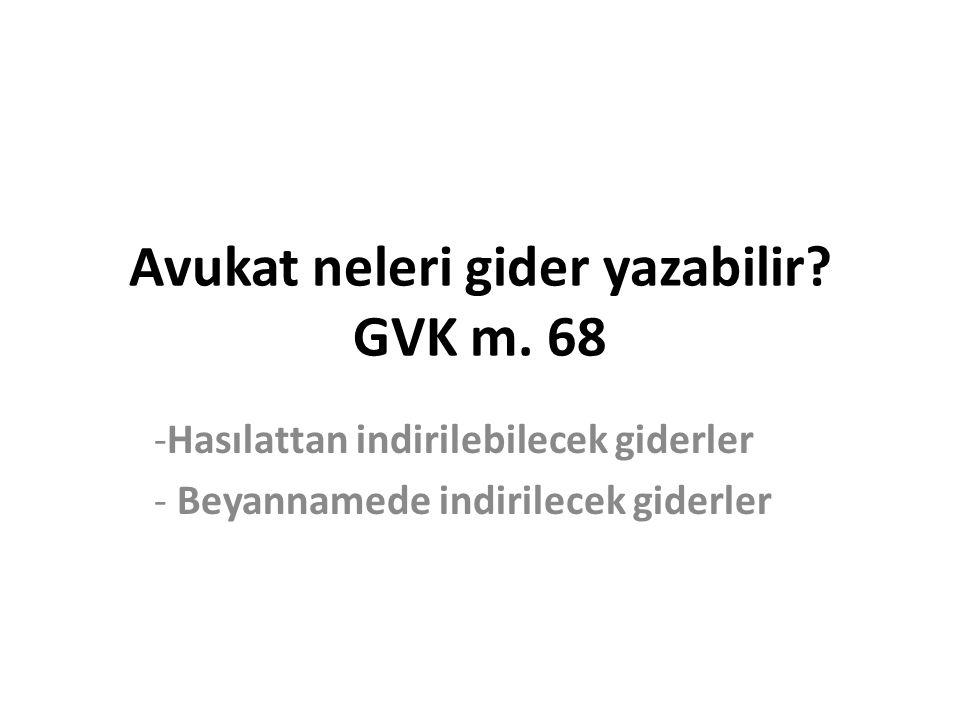 Avukat neleri gider yazabilir? GVK m. 68 -Hasılattan indirilebilecek giderler - Beyannamede indirilecek giderler