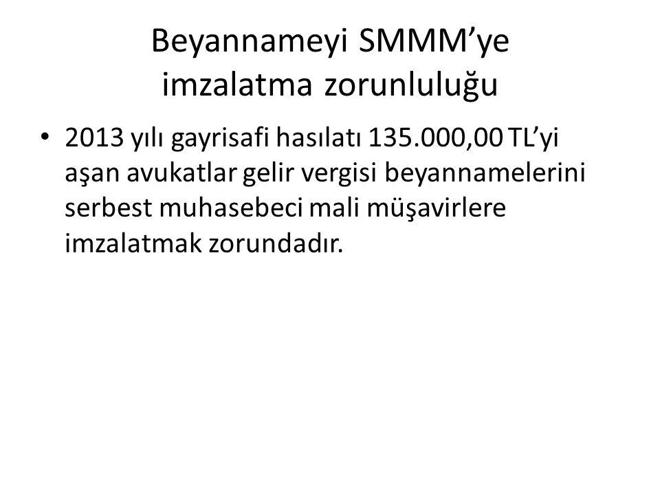 Beyannameyi SMMM'ye imzalatma zorunluluğu • 2013 yılı gayrisafi hasılatı 135.000,00 TL'yi aşan avukatlar gelir vergisi beyannamelerini serbest muhaseb