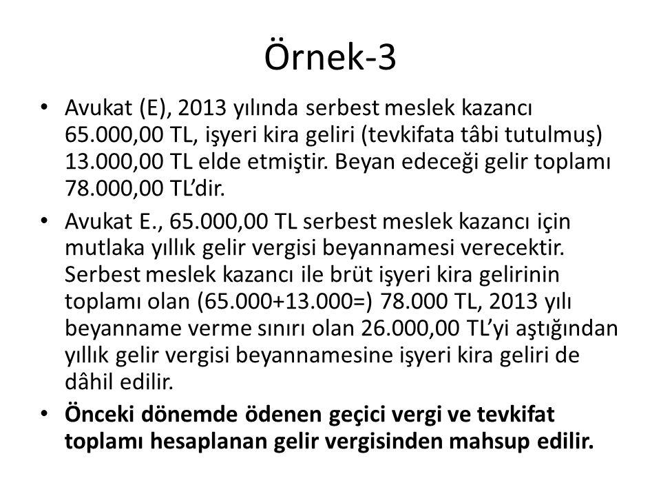 Örnek-3 • Avukat (E), 2013 yılında serbest meslek kazancı 65.000,00 TL, işyeri kira geliri (tevkifata tâbi tutulmuş) 13.000,00 TL elde etmiştir. Beyan