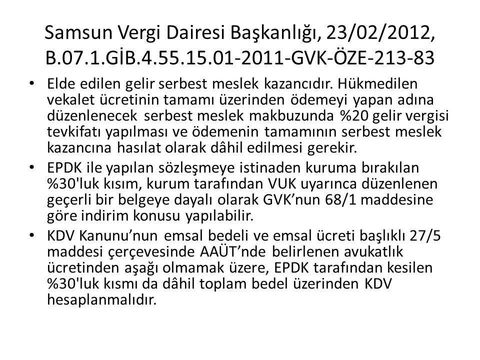 Samsun Vergi Dairesi Başkanlığı, 23/02/2012, B.07.1.GİB.4.55.15.01-2011-GVK-ÖZE-213-83 • Elde edilen gelir serbest meslek kazancıdır. Hükmedilen vekal