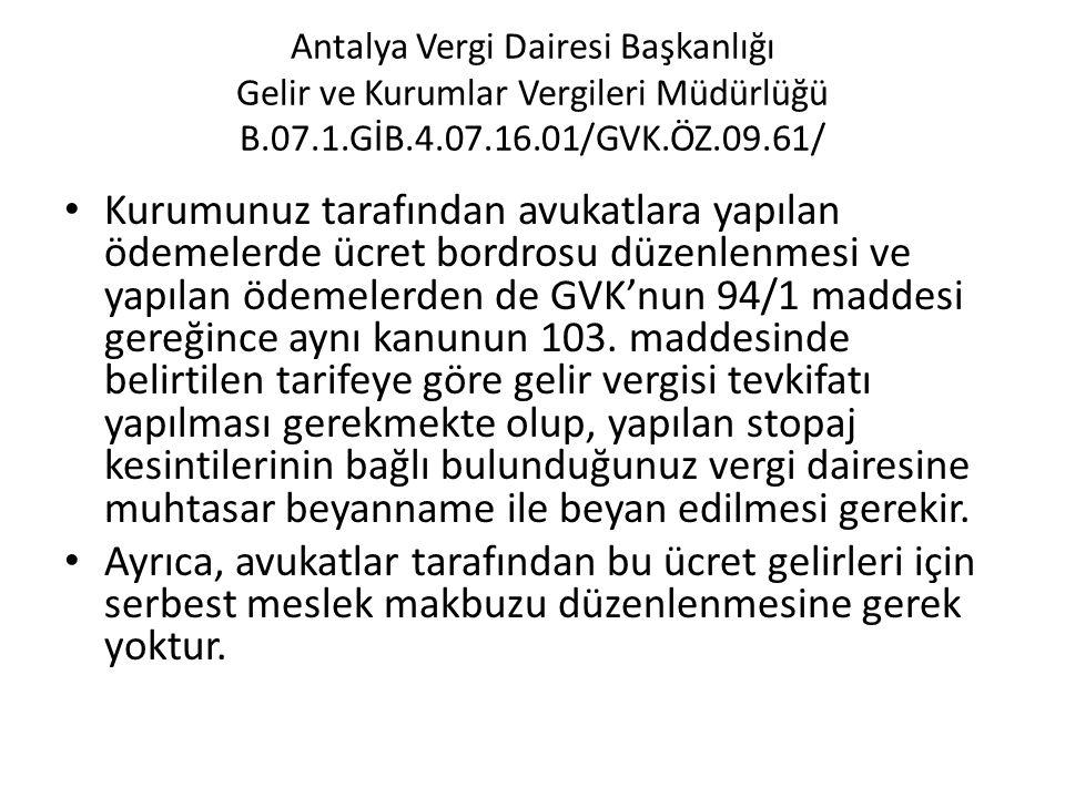 Antalya Vergi Dairesi Başkanlığı Gelir ve Kurumlar Vergileri Müdürlüğü B.07.1.GİB.4.07.16.01/GVK.ÖZ.09.61/ • Kurumunuz tarafından avukatlara yapılan ö
