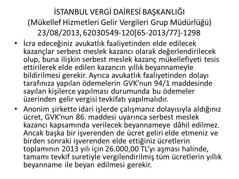 İSTANBUL VERGİ DAİRESİ BAŞKANLIĞI (Mükellef Hizmetleri Gelir Vergileri Grup Müdürlüğü) 23/08/2013, 62030549-120[65-2013/77]-1298 • İcra edeceğiniz avu