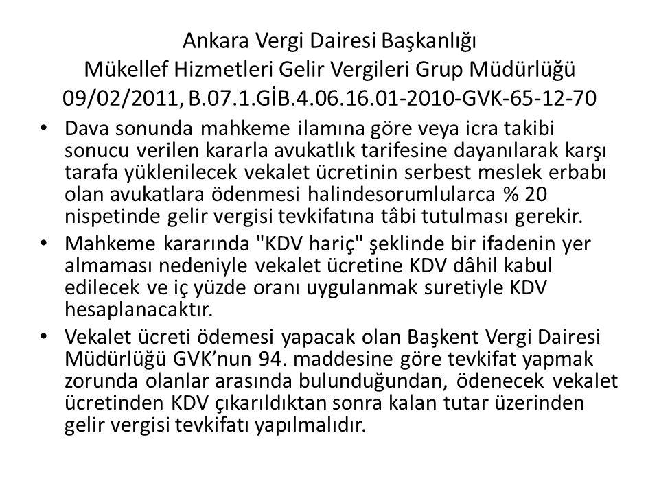Ankara Vergi Dairesi Başkanlığı Mükellef Hizmetleri Gelir Vergileri Grup Müdürlüğü 09/02/2011, B.07.1.GİB.4.06.16.01-2010-GVK-65-12-70 • Dava sonunda