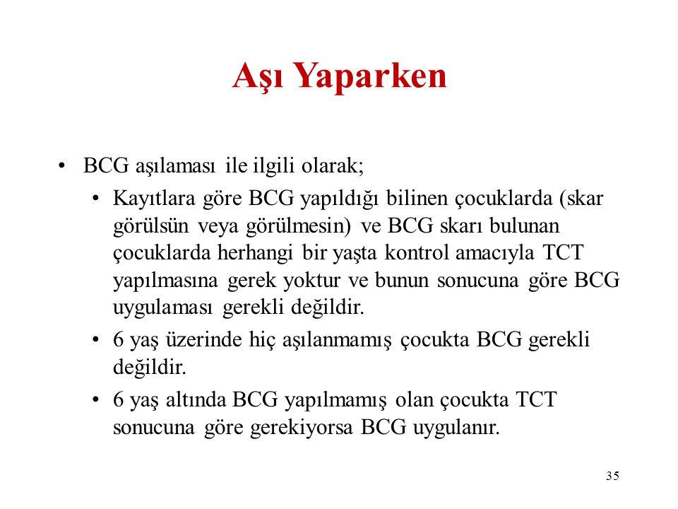 Aşı Yaparken •BCG aşılaması ile ilgili olarak; •Kayıtlara göre BCG yapıldığı bilinen çocuklarda (skar görülsün veya görülmesin) ve BCG skarı bulunan ç