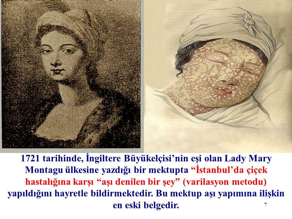 """1721 tarihinde, İngiltere Büyükelçisi'nin eşi olan Lady Mary Montagu ülkesine yazdığı bir mektupta """"İstanbul'da çiçek hastalığına karşı """"aşı denilen b"""