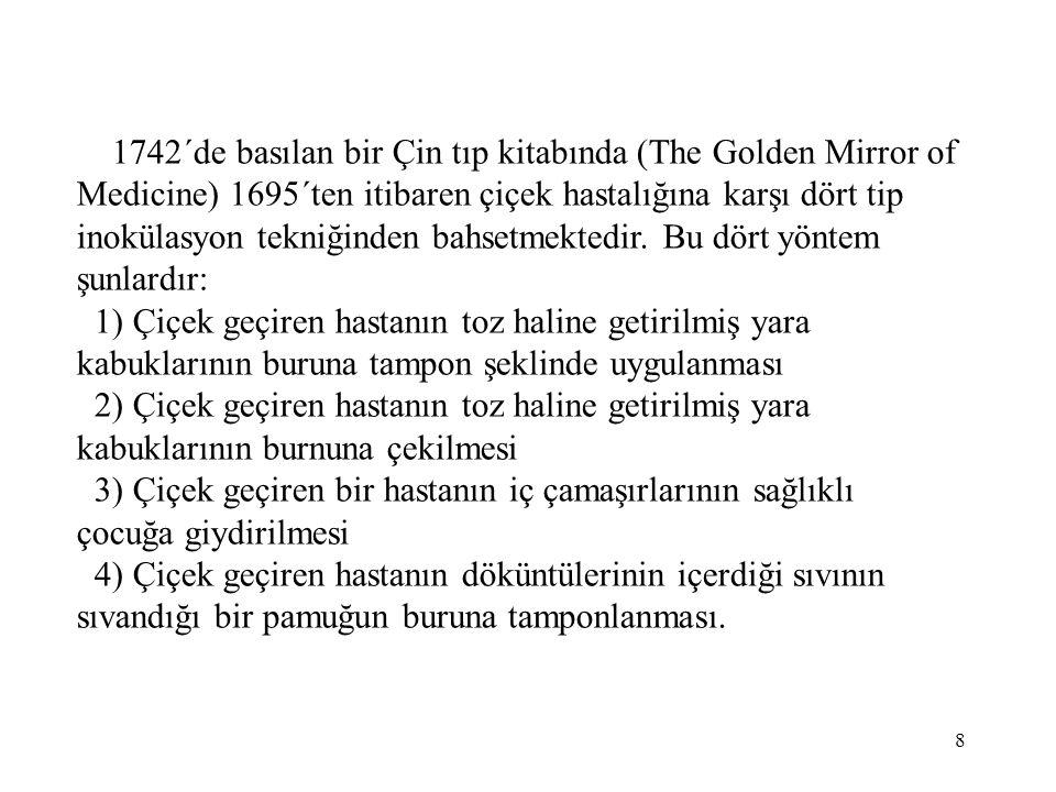 1742´de basılan bir Çin tıp kitabında (The Golden Mirror of Medicine) 1695´ten itibaren çiçek hastalığına karşı dört tip inokülasyon tekniğinden bahse