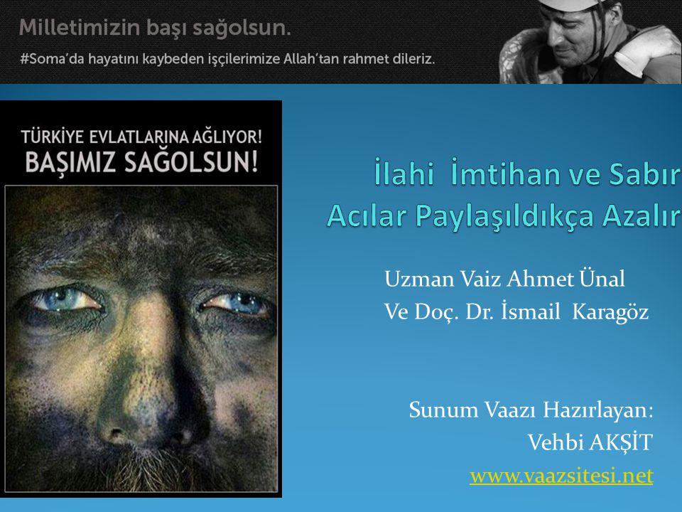 Uzman Vaiz Ahmet Ünal Ve Doç. Dr. İsmail Karagöz Sunum Vaazı Hazırlayan: Vehbi AKŞİT www.vaazsitesi.net