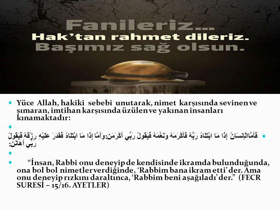  Yüce Allah, hakiki sebebi unutarak, nimet karşısında sevinen ve şımaran, imtihan karşısında üzülen ve yakınan insanları kınamaktadır:   فَأَمَّاال