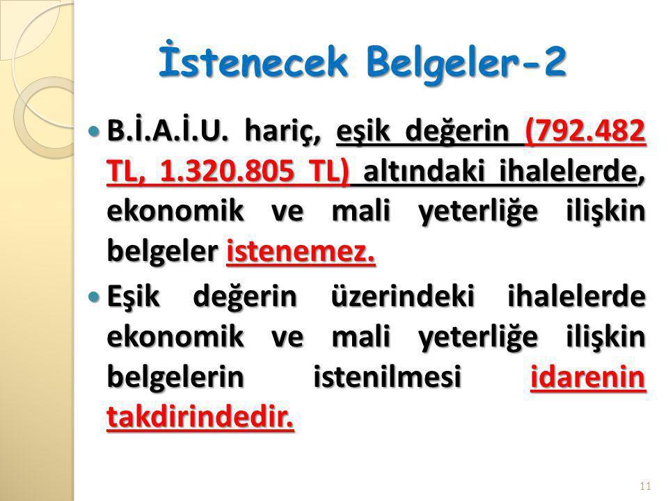 İstenecek Belgeler-2  B.İ.A.İ.U. hariç, eşik değerin (792.482 TL, 1.320.805 TL) altındaki ihalelerde, ekonomik ve mali yeterliğe ilişkin belgeler ist