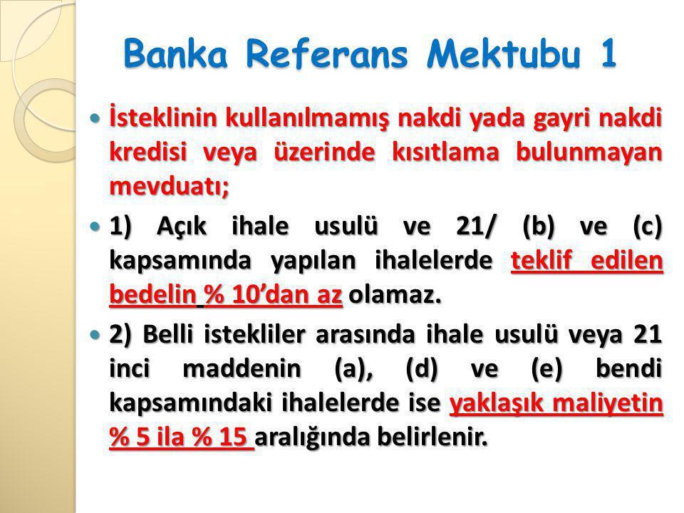 Banka Referans Mektubu 1  İsteklinin kullanılmamış nakdi yada gayri nakdi kredisi veya üzerinde kısıtlama bulunmayan mevduatı;  1) Açık ihale usulü